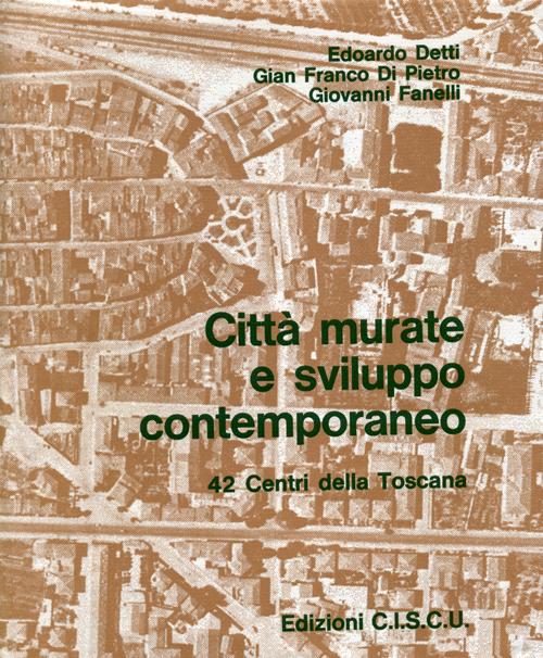 Città murate e sviluppo contemporaneo. 42 centri della Toscana